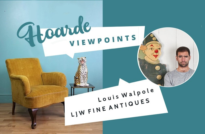 Hoarde Viewpoints | Louis Walpole LJW Antiques | Image credit to Brocante Furnishings